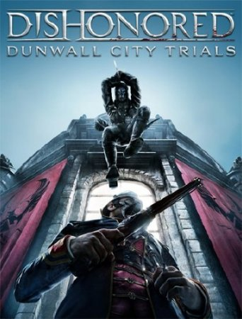 Dishonored: Dunwall City Trials (2012/MULTI7/RUS/Repack by UltraISO)